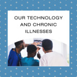 Human.blog v1  our technology and chronic illnesses.rhhd.08 03